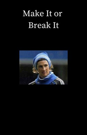 Make It or Break It [Fernando Torres]