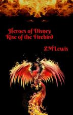 Heroes of Disney #1: Rise of the Firebird by ZMLewis
