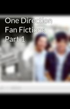One Direction Fan Fictions Part 1 by one_direction_foreve