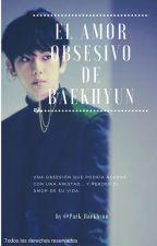 El amor obsesivo de Baekhyun by Park_Baekhyun