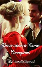 Once Upon A Time - Imagines by MichelleMermaid