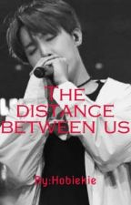 The distance between us (Hoseok and BTS Fanfiction)  by Hobiekie