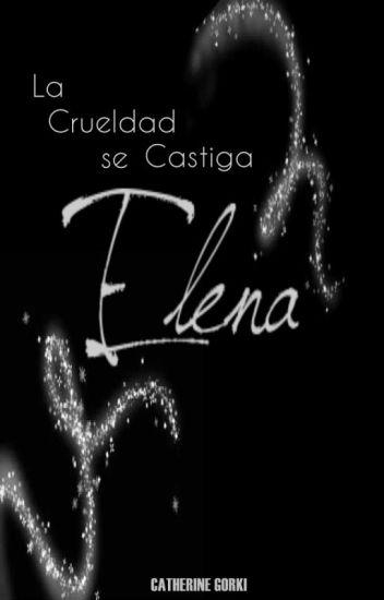 La crueldad se castiga, Elena. ©