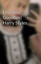 Love you, Goodbye| Harry Styles by _Teryishappy_