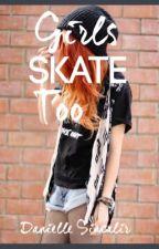 Girls Skate Too by Danielle_Bookworm03