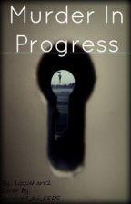 Murder in Progress by Lizziehart2