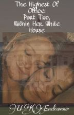 The Highest Of Office: Part Two Within Her White House by ukendeavour
