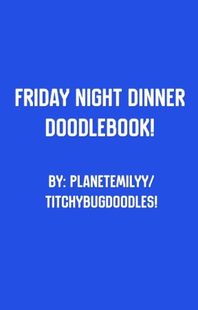 Friday Night Dinner Doodlebook by planetemilyy