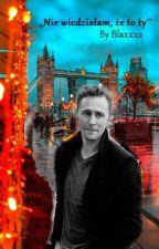 ,,Nie wiedziałam , że to ty...'' - Tom Hiddlestone x Oc Fanfiction by Blaxxx2