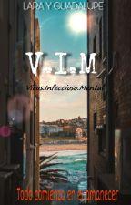 V.I.M Todo comienza en el amanecer. by LaraYGuadiRomero