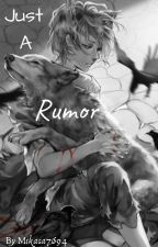 Just a Rumor (Aot x male oc) by Mikasa7694