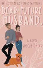 Dear Future Husband, by brookeowens77