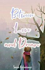 Between Love and Dream (END) by shua_raa
