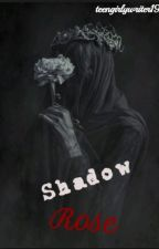 Shadow Rose by teengirlywriter19
