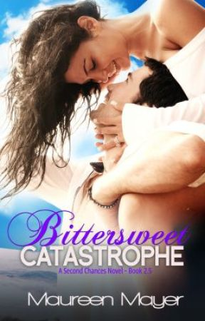Bittersweet Catastrophe (Second Chances #2.5) by MaureenMayer