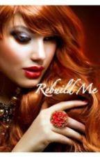 Rebuild Me by CaptainPenguin