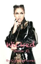 Wicked (Book 3) by CydneyFlores