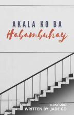 Akala Ko Ba Habambuhay? by SnoopyQueen