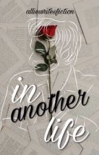 IN ANOTHER LIFE // Harry Styles by alliewritesfiction