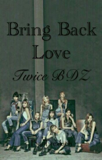 Bring Back Love: Twice BDZ - zzishen - Wattpad