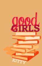 Good Girls  L.H. {ON HOLD} by teenagesuperhero