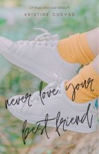 Never Love Your Best Friend by _fearlessdreamer