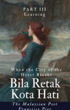 Bila Retak Kota Hati: Part III - Learning  by themalaysianpoet