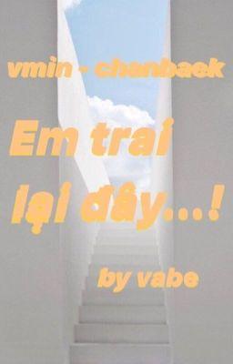 Đọc truyện - VMin / ChanBaek - Em trai ? lại đây