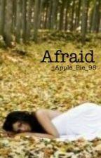 Afraid by _apple_pie_98
