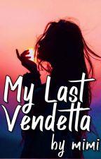My Last Vendetta by mimiiwrites