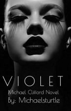 Violet || M.C Novel *ON HOLD* by Michaelsturtle