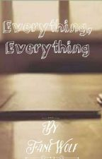 Everything, Everything by its_urmi_here