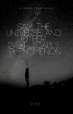 Sam, the Universe, and Other Inexplicable Phenomenon by TroisC