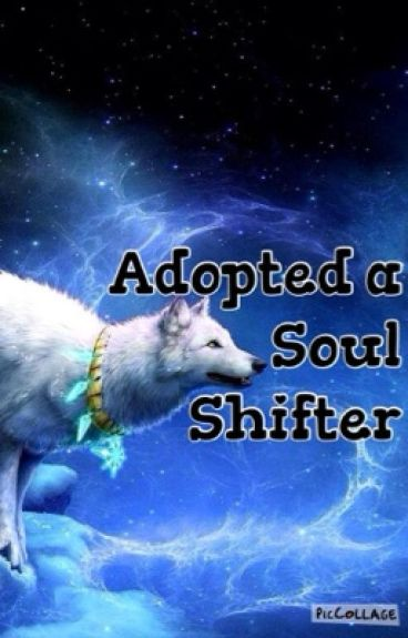Adopted a Soul Shifter (Completed)
