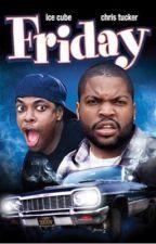 Friday by itsreallykiasia
