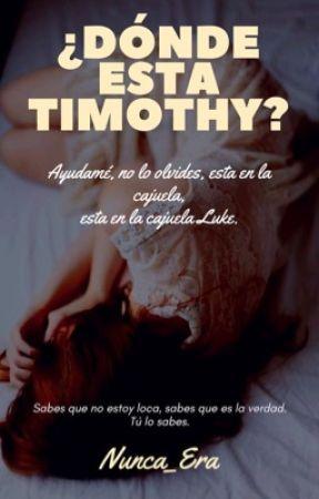 ¿Dónde está Timothy?  by Nunca_Era