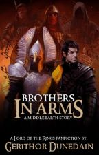 Brothers In Arms: A Middle Earth Story by GerithorDunedain