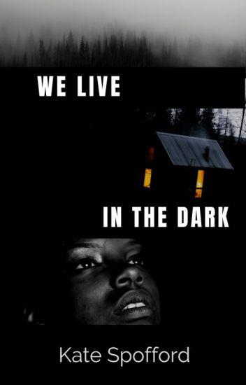 We Live in the Dark