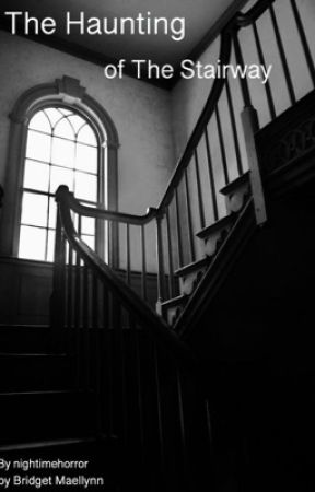 The Haunting of The Stairway  by NightimeHorror
