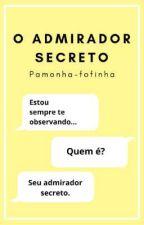 O Admirador Secreto by Pamonha-fofinha