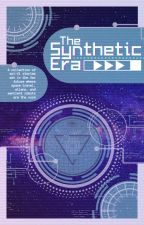 The Synthetic Era by themintymonster