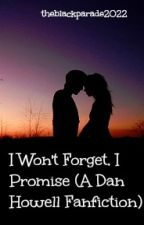 I Won't Forget, I Promise (Dan Howell FanFiction) by cactidan
