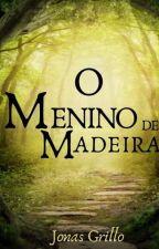As Crônicas do Menino de Madeira by JonasGrillo