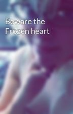 Beware the Frozen heart by AngelleDecker