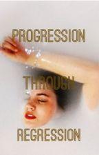 progression through regression by messypoet