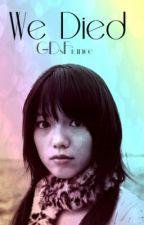 We Died (She Died fan fiction) by GDsFiance