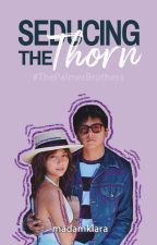 SEDUCING THE THORN °[KathNiel] ✓COMPLETE by MadamKlara