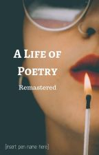 A Life of Poetry: Remastered by 0ItGoesOn0