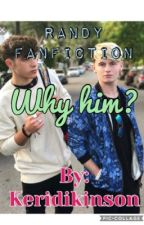 Why him (Randy fanfic)  by keridikinson