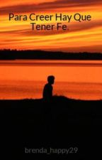 Para Creer Hay Que Tener Fe. by BrendaDangerousWoman